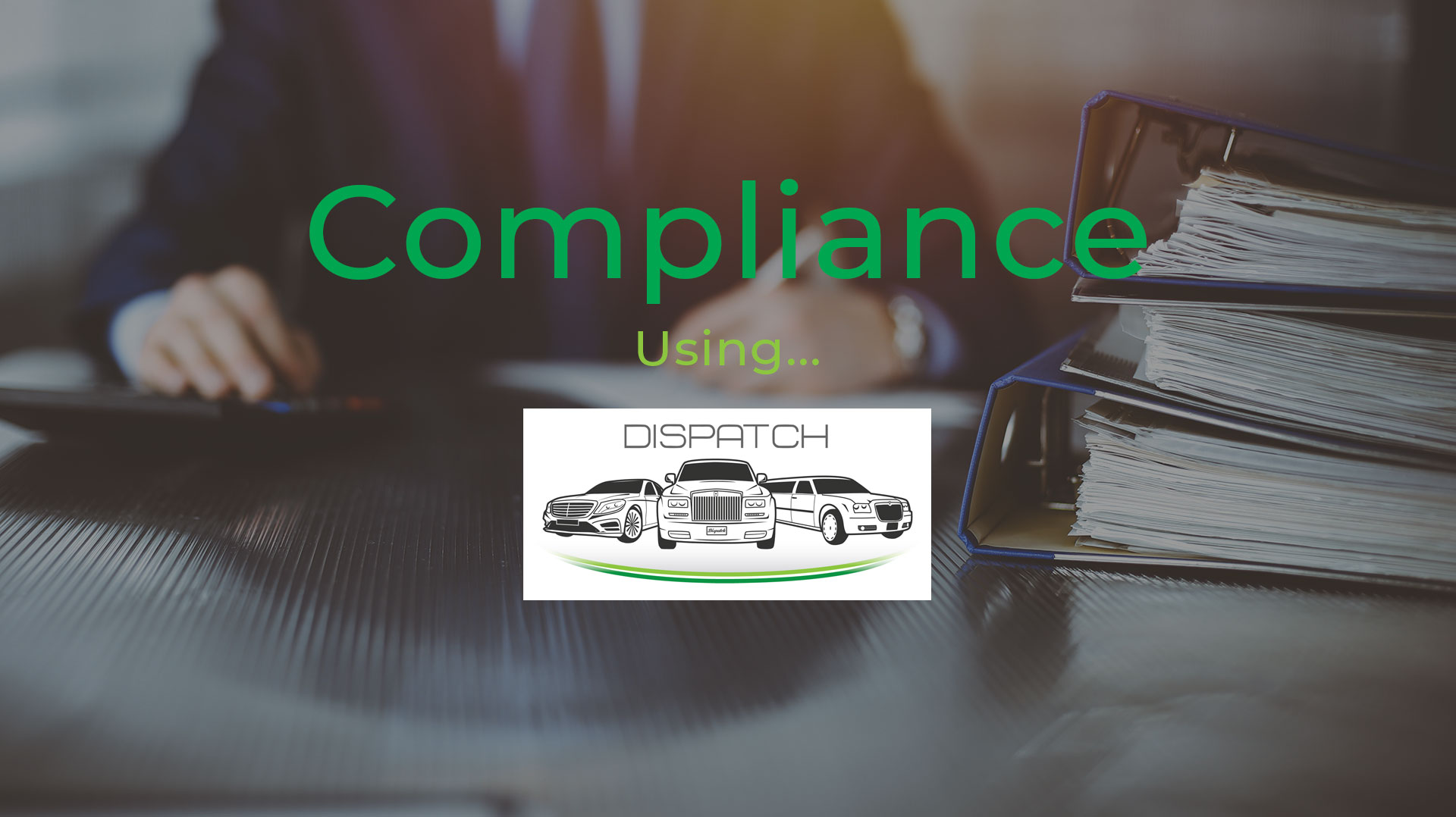 Compliance for Chauffeur, Limousine, Private Hire & Airport Transfer Companies using Dispatch